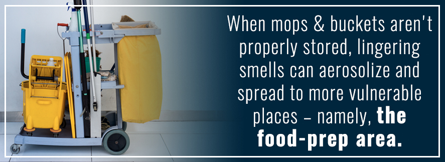 Mops and buckets need to be stored properly to avoid smells in the food prep area.